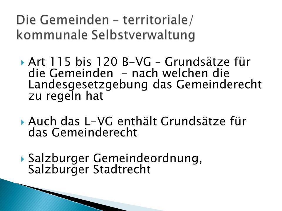 Art 115 bis 120 B-VG – Grundsätze für die Gemeinden - nach welchen die Landesgesetzgebung das Gemeinderecht zu regeln hat Auch das L-VG enthält Grunds