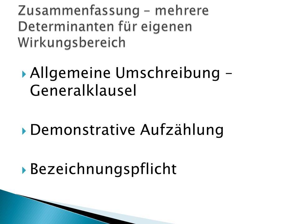 Allgemeine Umschreibung – Generalklausel Demonstrative Aufzählung Bezeichnungspflicht