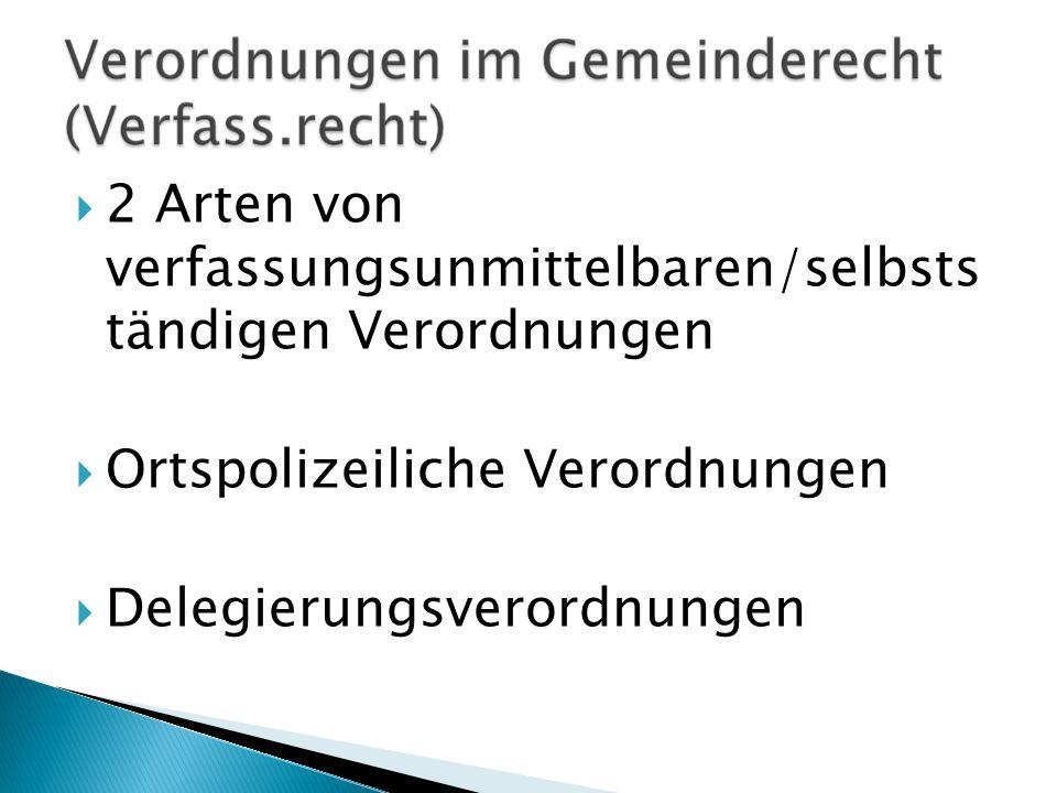 2 Arten von verfassungsunmittelbaren/selbsts tändigen Verordnungen Ortspolizeiliche Verordnungen Delegierungsverordnungen