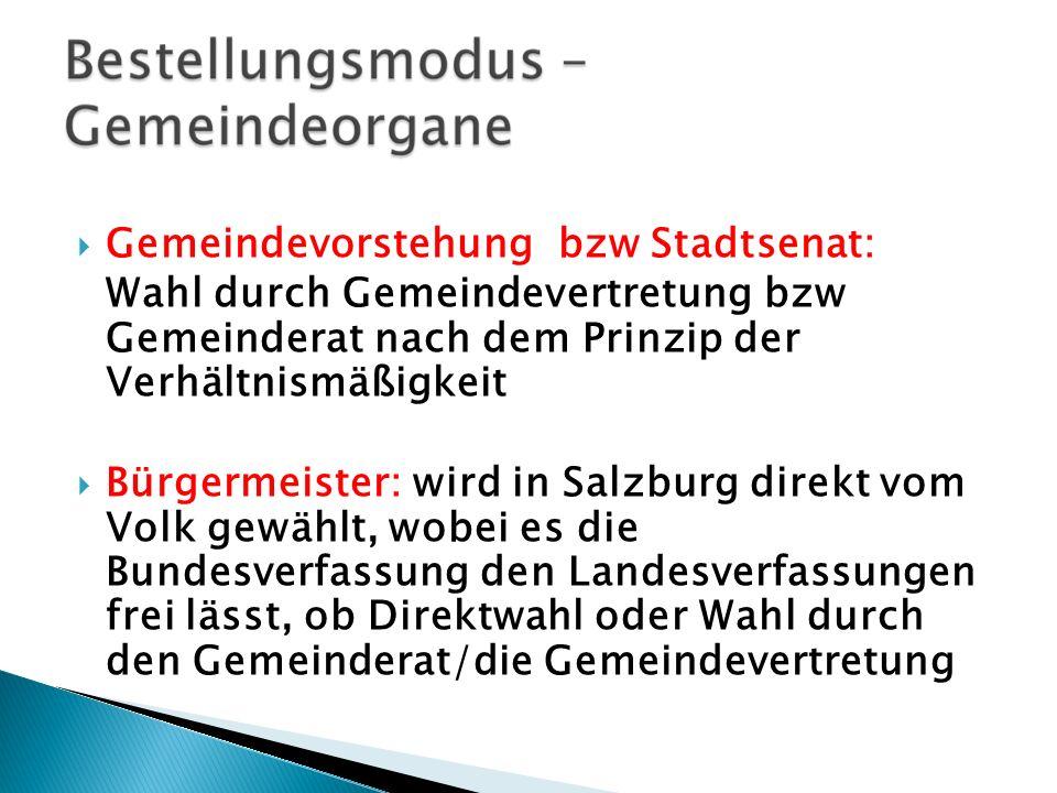Gemeindevorstehung bzw Stadtsenat: Wahl durch Gemeindevertretung bzw Gemeinderat nach dem Prinzip der Verhältnismäßigkeit Bürgermeister: wird in Salzb