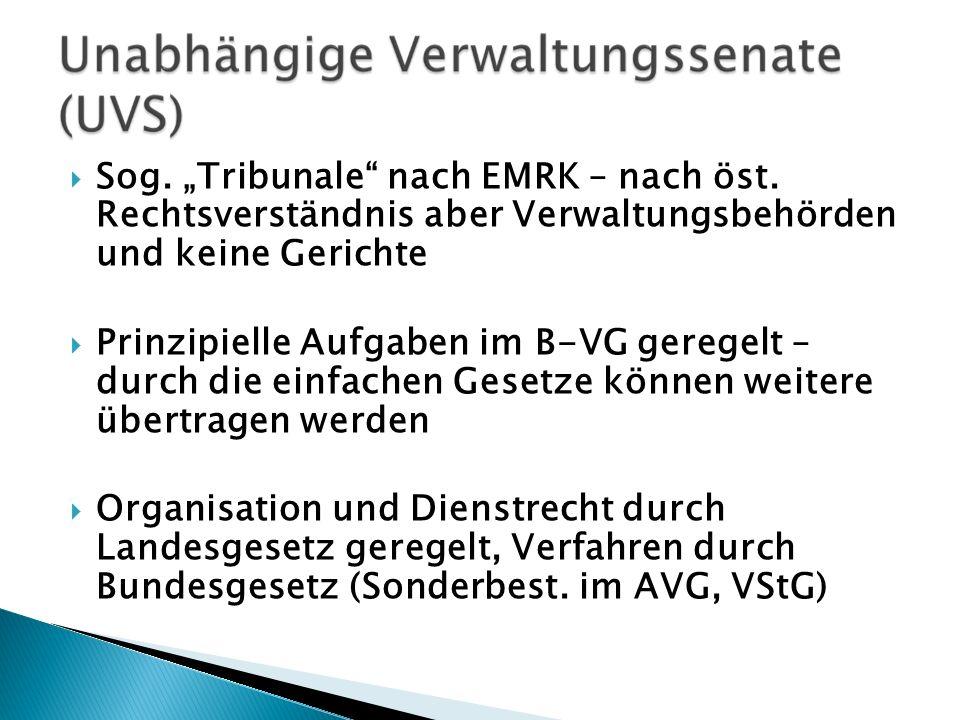 Sog. Tribunale nach EMRK – nach öst. Rechtsverständnis aber Verwaltungsbehörden und keine Gerichte Prinzipielle Aufgaben im B-VG geregelt – durch die