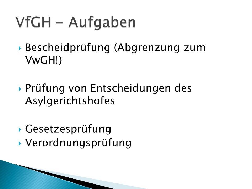 Bescheidprüfung (Abgrenzung zum VwGH!) Prüfung von Entscheidungen des Asylgerichtshofes Gesetzesprüfung Verordnungsprüfung
