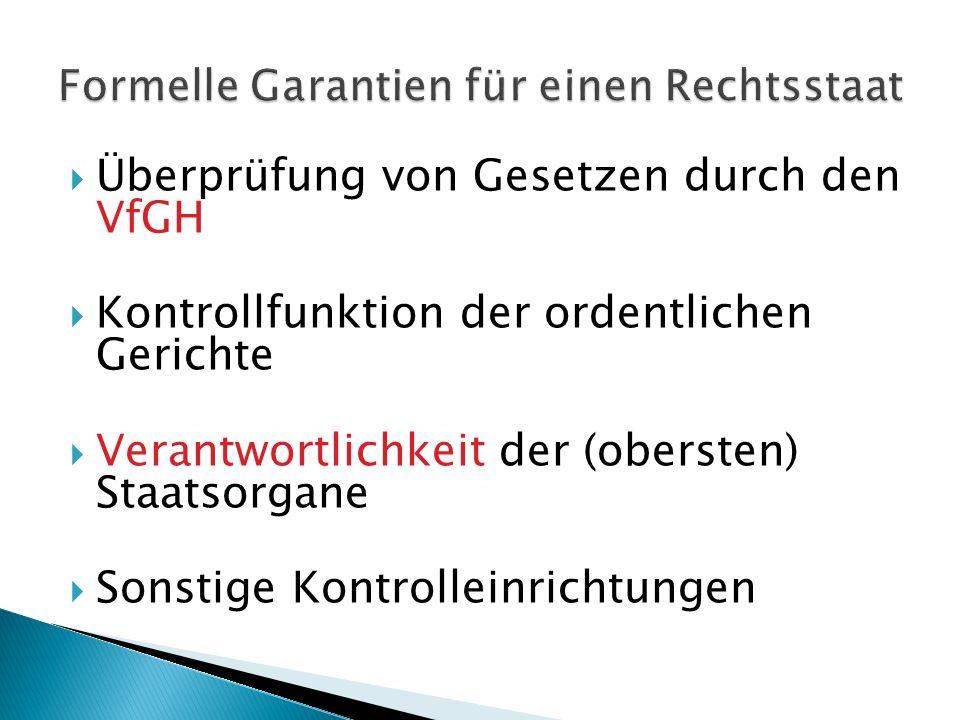 Überprüfung von Gesetzen durch den VfGH Kontrollfunktion der ordentlichen Gerichte Verantwortlichkeit der (obersten) Staatsorgane Sonstige Kontrollein