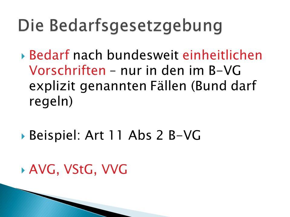 Bedarf nach bundesweit einheitlichen Vorschriften – nur in den im B-VG explizit genannten Fällen (Bund darf regeln) Beispiel: Art 11 Abs 2 B-VG AVG, V
