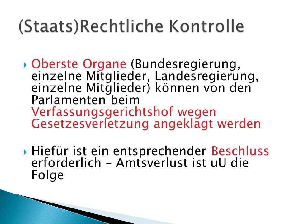 Oberste Organe (Bundesregierung, einzelne Mitglieder, Landesregierung, einzelne Mitglieder) können von den Parlamenten beim Verfassungsgerichtshof weg