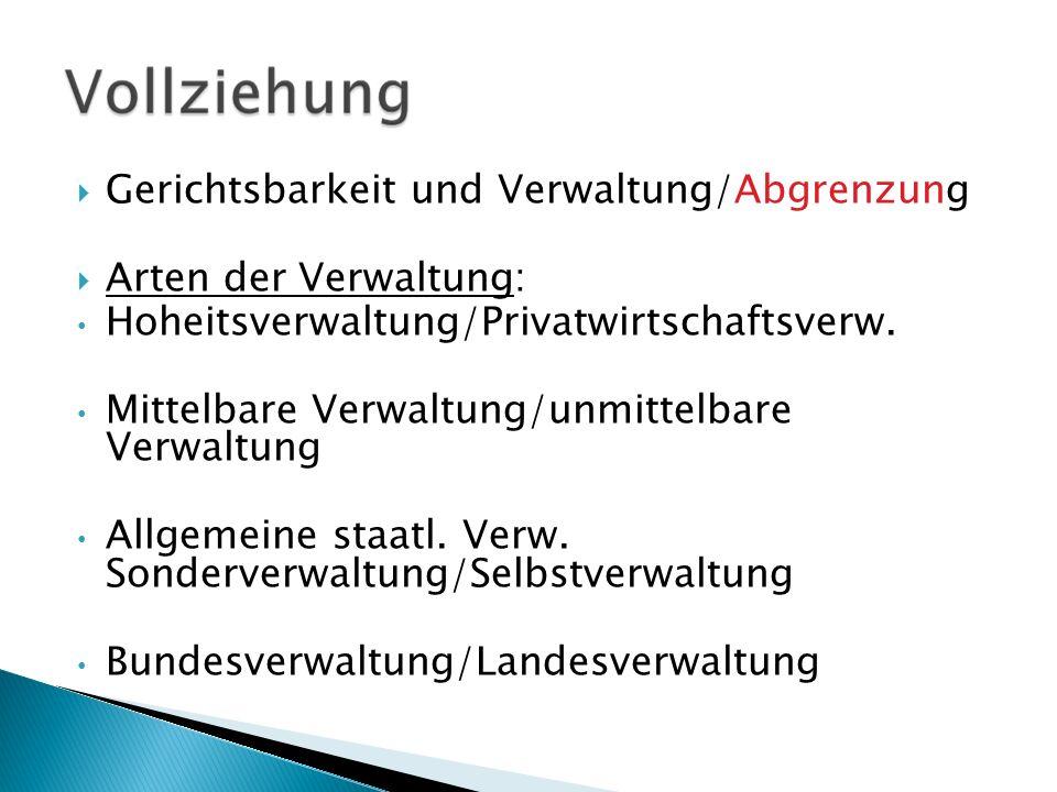 Gerichtsbarkeit und Verwaltung/Abgrenzung Arten der Verwaltung: Hoheitsverwaltung/Privatwirtschaftsverw. Mittelbare Verwaltung/unmittelbare Verwaltung