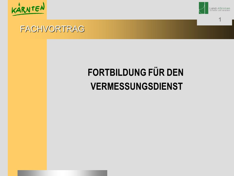 1 FORTBILDUNG FÜR DEN VERMESSUNGSDIENST FACHVORTRAG