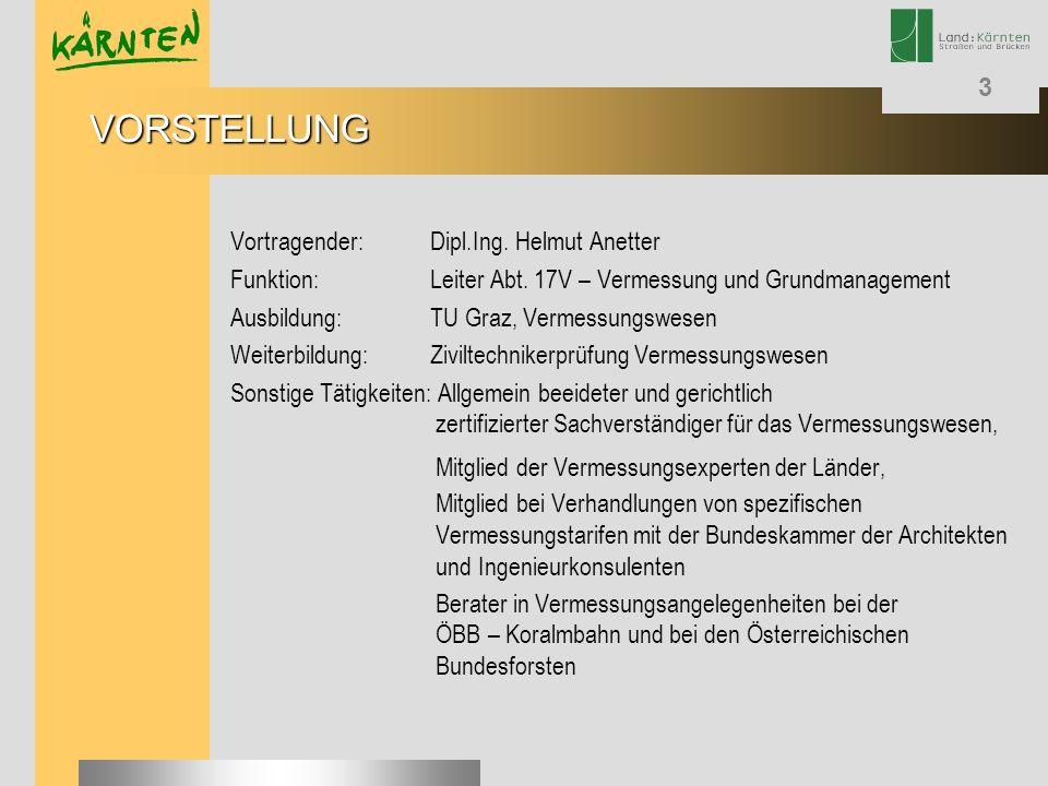 3 Vortragender:Dipl.Ing. Helmut Anetter Funktion:Leiter Abt. 17V – Vermessung und Grundmanagement Ausbildung:TU Graz, Vermessungswesen Weiterbildung:Z