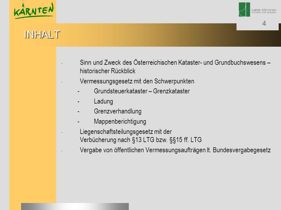4 - Sinn und Zweck des Österreichischen Kataster- und Grundbuchswesens – historischer Rückblick - Vermessungsgesetz mit den Schwerpunkten -Grundsteuer