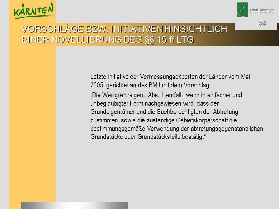 54 - Letzte Initiative der Vermessungsexperten der Länder vom Mai 2005, gerichtet an das BMJ mit dem Vorschlag: Die Wertgrenze gem. Abs. 1 entfällt, w