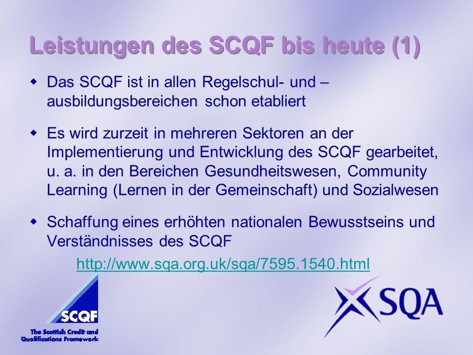 Leistungen des SCQF bis heute (1) Das SCQF ist in allen Regelschul- und – ausbildungsbereichen schon etabliert Es wird zurzeit in mehreren Sektoren an der Implementierung und Entwicklung des SCQF gearbeitet, u.