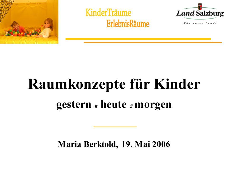 Raumkonzepte für Kinder gestern # heute # morgen Maria Berktold, 19. Mai 2006