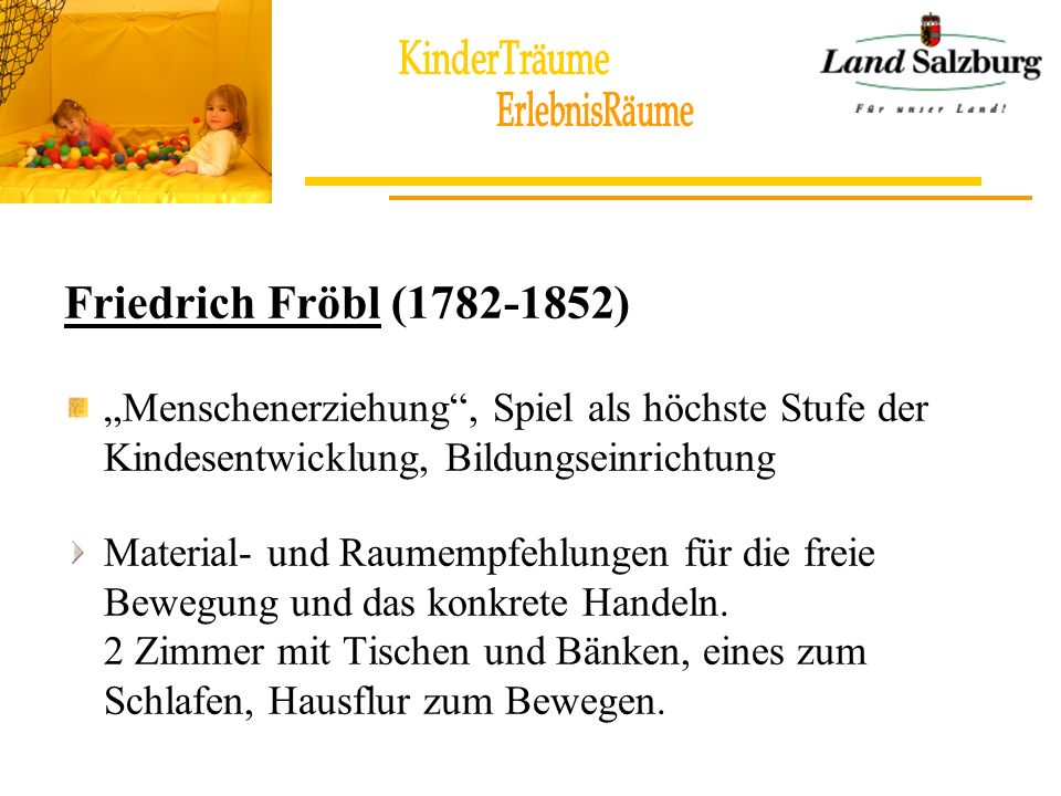 Maria Montessori (1870 – 1952) Selbsttätigkeit; Schulung der Sinne und der Motorik; Kind im Mittelpunkt; Förderung der Konzentration Mobiliar, das in Dimension und Höhe den Bedürfnissen der Kinder angepasst ist.