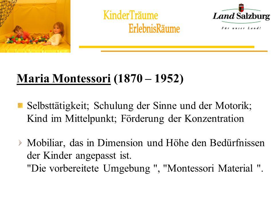 Maria Montessori (1870 – 1952) Selbsttätigkeit; Schulung der Sinne und der Motorik; Kind im Mittelpunkt; Förderung der Konzentration Mobiliar, das in