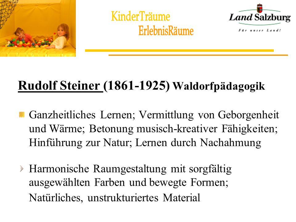 Rudolf Steiner (1861-1925) Waldorfpädagogik Ganzheitliches Lernen; Vermittlung von Geborgenheit und Wärme; Betonung musisch-kreativer Fähigkeiten; Hin