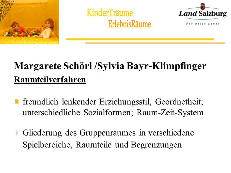 Margarete Schörl /Sylvia Bayr-Klimpfinger Raumteilverfahren freundlich lenkender Erziehungsstil, Geordnetheit; unterschiedliche Sozialformen; Raum-Zei