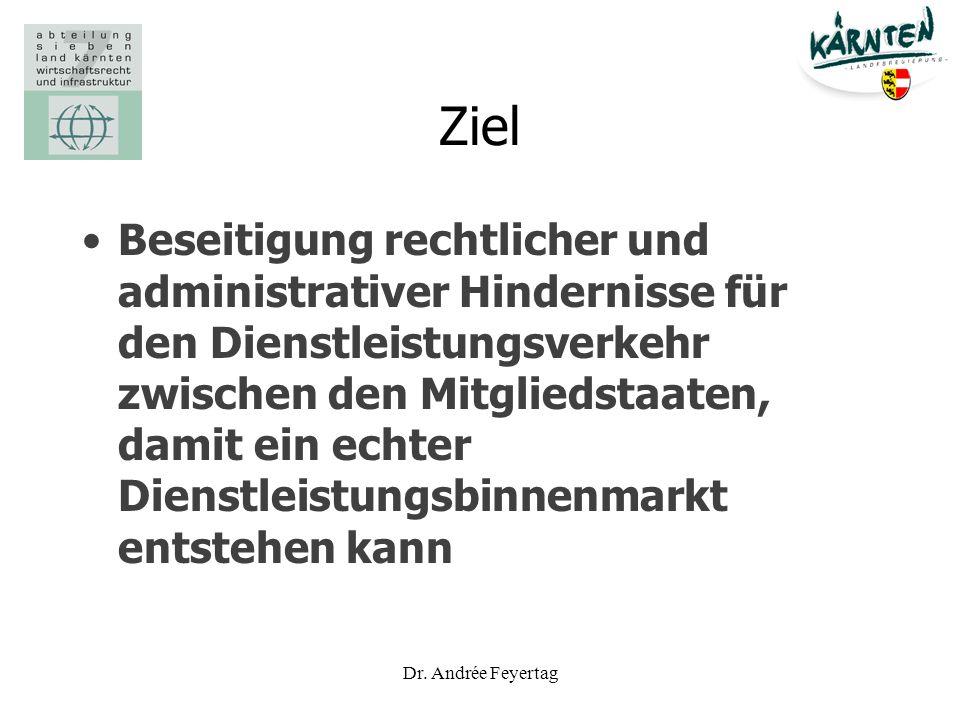 Dr. Andrée Feyertag Ziel Beseitigung rechtlicher und administrativer Hindernisse für den Dienstleistungsverkehr zwischen den Mitgliedstaaten, damit ei