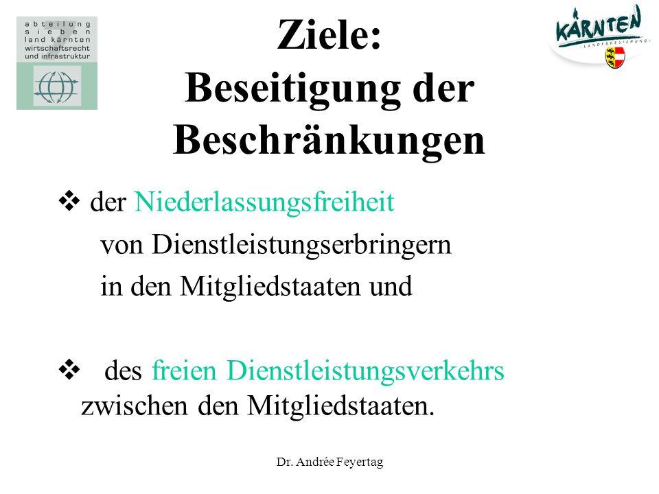 Dr. Andrée Feyertag Ziele: Beseitigung der Beschränkungen der Niederlassungsfreiheit von Dienstleistungserbringern in den Mitgliedstaaten und des frei