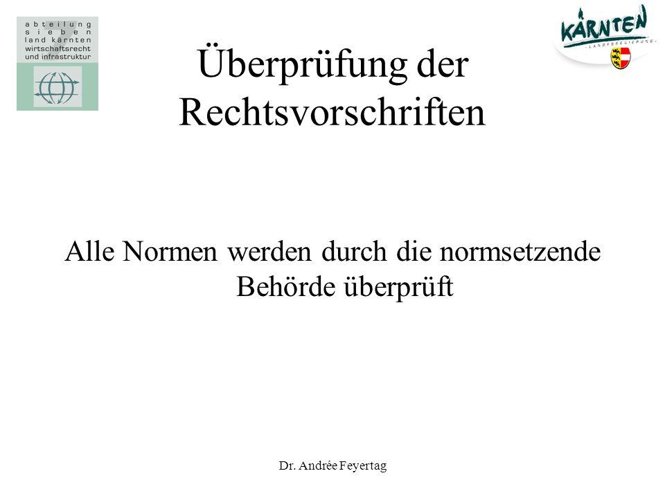 Dr. Andrée Feyertag Überprüfung der Rechtsvorschriften Alle Normen werden durch die normsetzende Behörde überprüft