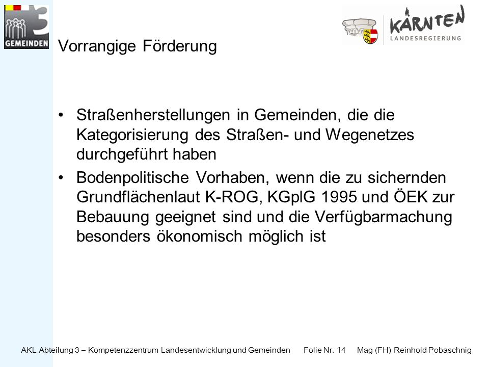 AKL Abteilung 3 – Kompetenzzentrum Landesentwicklung und Gemeinden Folie Nr. 14 Mag (FH) Reinhold Pobaschnig Vorrangige Förderung Straßenherstellungen