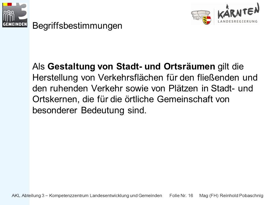 AKL Abteilung 3 – Kompetenzzentrum Landesentwicklung und Gemeinden Folie Nr. 16 Mag (FH) Reinhold Pobaschnig Begriffsbestimmungen Als Gestaltung von S