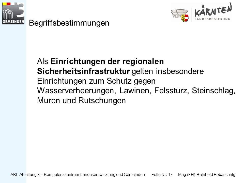 AKL Abteilung 3 – Kompetenzzentrum Landesentwicklung und Gemeinden Folie Nr. 17 Mag (FH) Reinhold Pobaschnig Begriffsbestimmungen Als Einrichtungen de