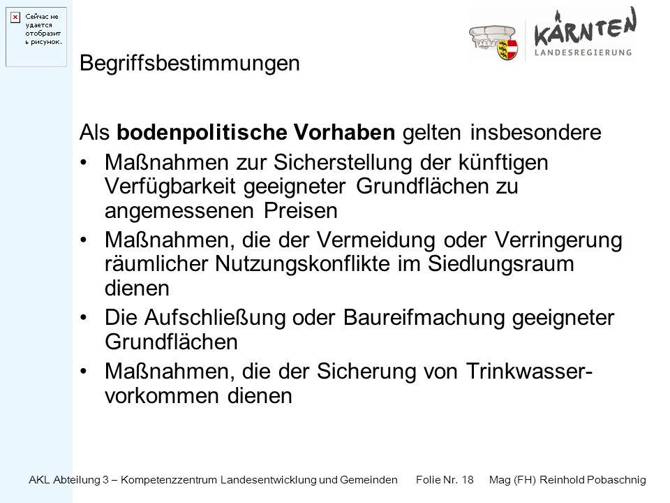 AKL Abteilung 3 – Kompetenzzentrum Landesentwicklung und Gemeinden Folie Nr. 18 Mag (FH) Reinhold Pobaschnig Begriffsbestimmungen Als bodenpolitische