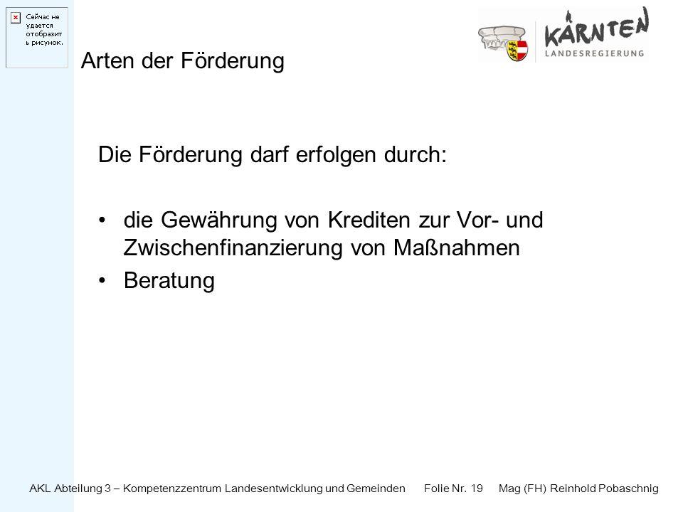 AKL Abteilung 3 – Kompetenzzentrum Landesentwicklung und Gemeinden Folie Nr. 19 Mag (FH) Reinhold Pobaschnig Arten der Förderung Die Förderung darf er