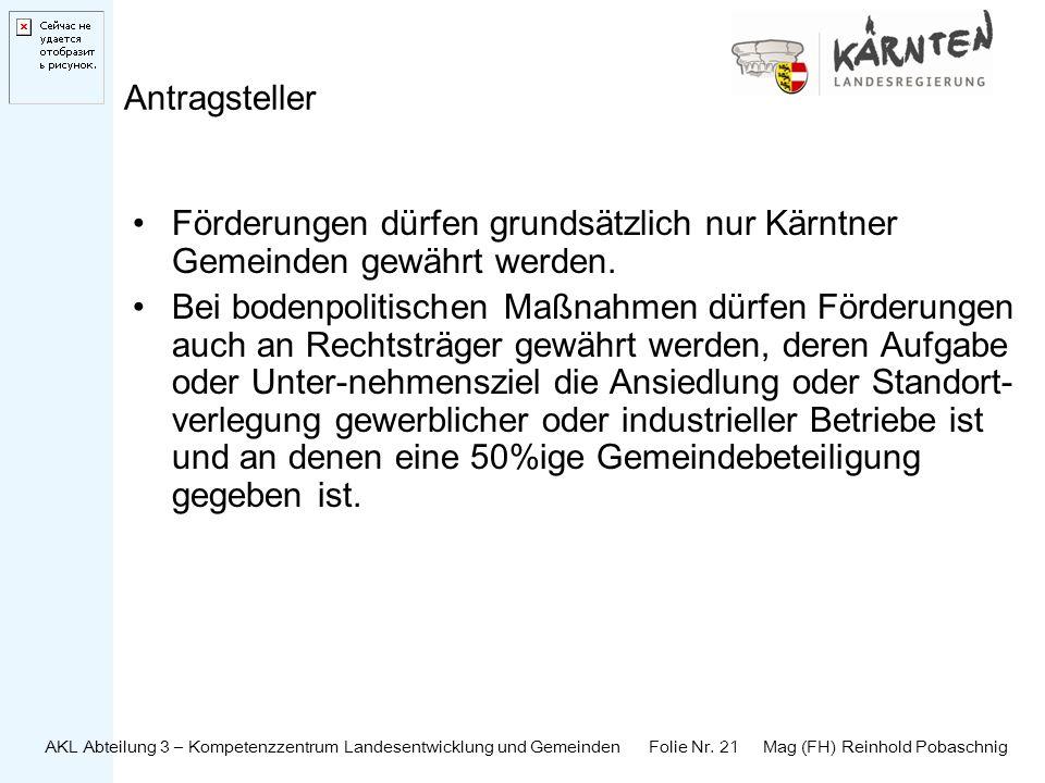 AKL Abteilung 3 – Kompetenzzentrum Landesentwicklung und Gemeinden Folie Nr. 21 Mag (FH) Reinhold Pobaschnig Antragsteller Förderungen dürfen grundsät