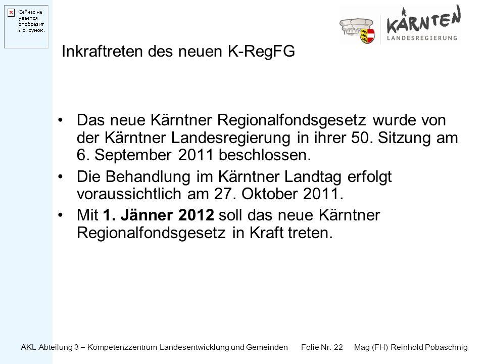 AKL Abteilung 3 – Kompetenzzentrum Landesentwicklung und Gemeinden Folie Nr. 22 Mag (FH) Reinhold Pobaschnig Inkraftreten des neuen K-RegFG Das neue K