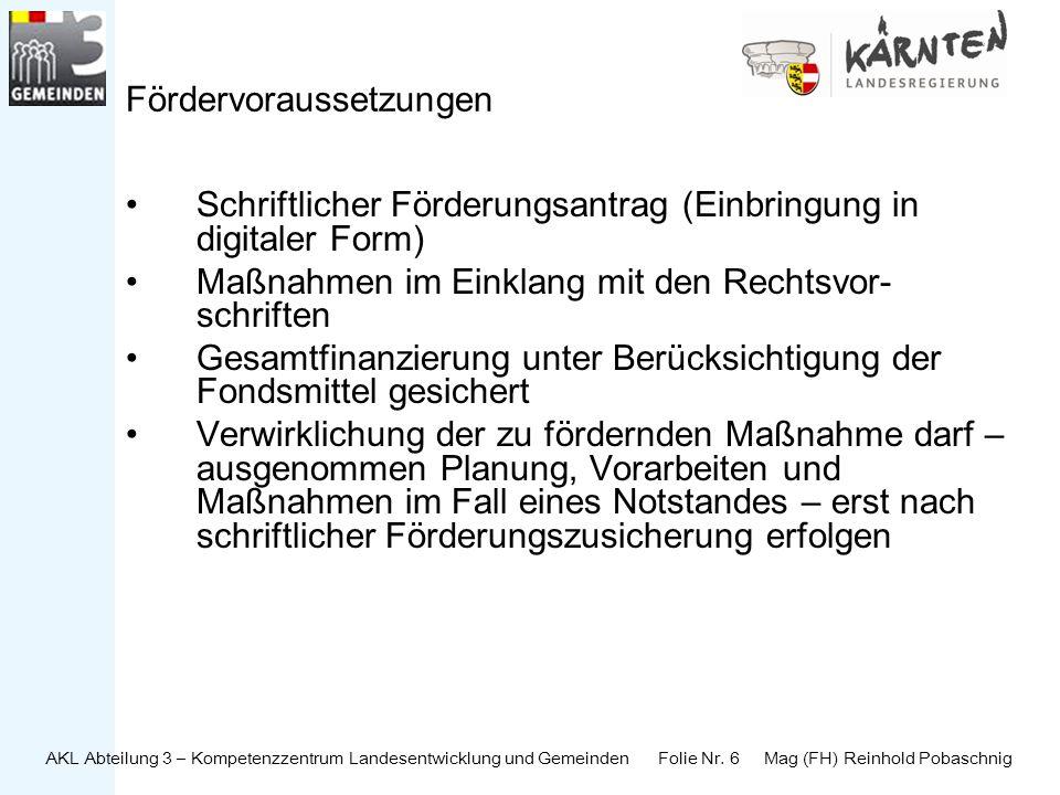 AKL Abteilung 3 – Kompetenzzentrum Landesentwicklung und Gemeinden Folie Nr. 6 Mag (FH) Reinhold Pobaschnig Fördervoraussetzungen Schriftlicher Förder