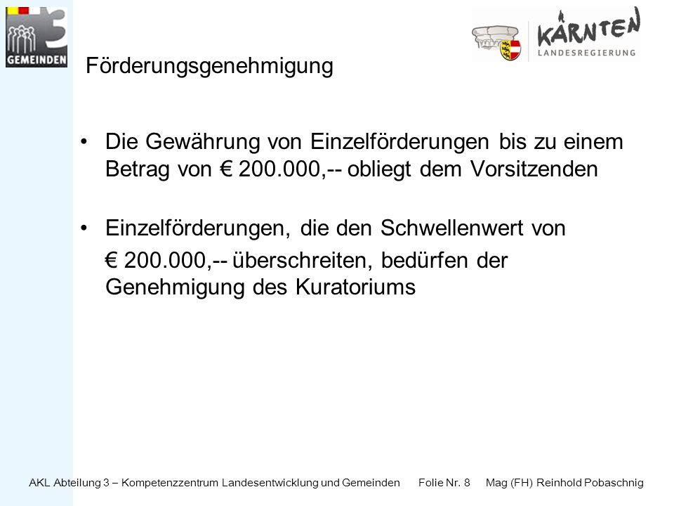 AKL Abteilung 3 – Kompetenzzentrum Landesentwicklung und Gemeinden Folie Nr. 8 Mag (FH) Reinhold Pobaschnig Förderungsgenehmigung Die Gewährung von Ei