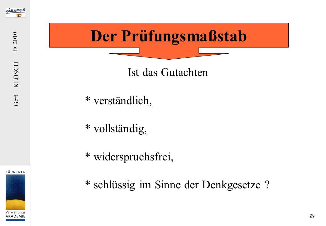 Gert KLÖSCH © 2010 99 Ist das Gutachten * verständlich, * vollständig, * widerspruchsfrei, * schlüssig im Sinne der Denkgesetze ? Der Prüfungsmaßstab