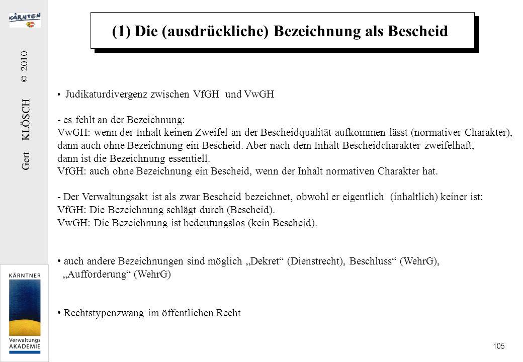 Gert KLÖSCH © 2010 105 (1) Die (ausdrückliche) Bezeichnung als Bescheid Judikaturdivergenz zwischen VfGH und VwGH - es fehlt an der Bezeichnung: VwGH: