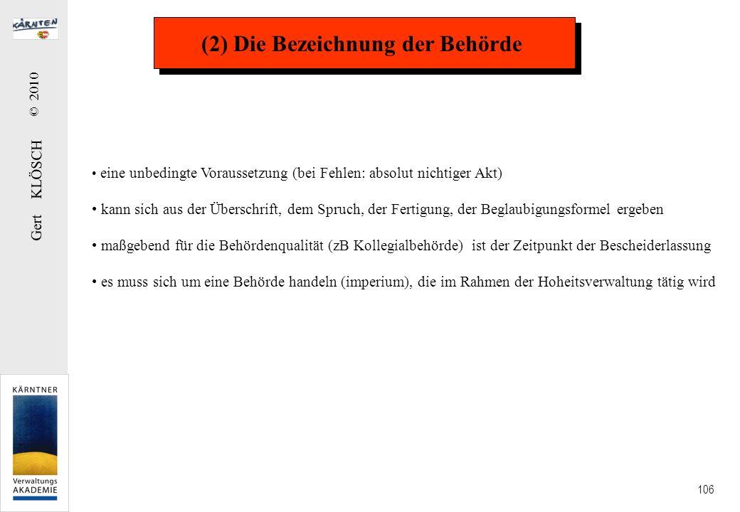 Gert KLÖSCH © 2010 106 (2) Die Bezeichnung der Behörde eine unbedingte Voraussetzung (bei Fehlen: absolut nichtiger Akt) kann sich aus der Überschrift