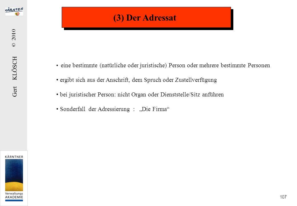 Gert KLÖSCH © 2010 107 (3) Der Adressat eine bestimmte (natürliche oder juristische) Person oder mehrere bestimmte Personen ergibt sich aus der Anschr