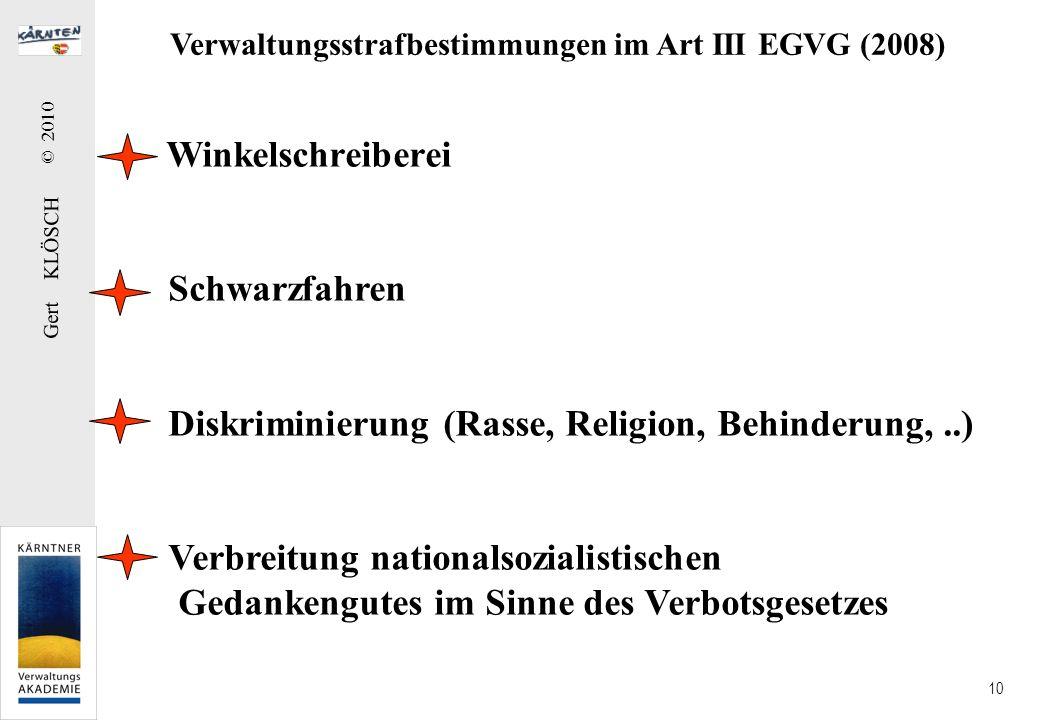 Gert KLÖSCH © 2010 10 Verwaltungsstrafbestimmungen im Art III EGVG (2008) Winkelschreiberei Schwarzfahren Diskriminierung (Rasse, Religion, Behinderun