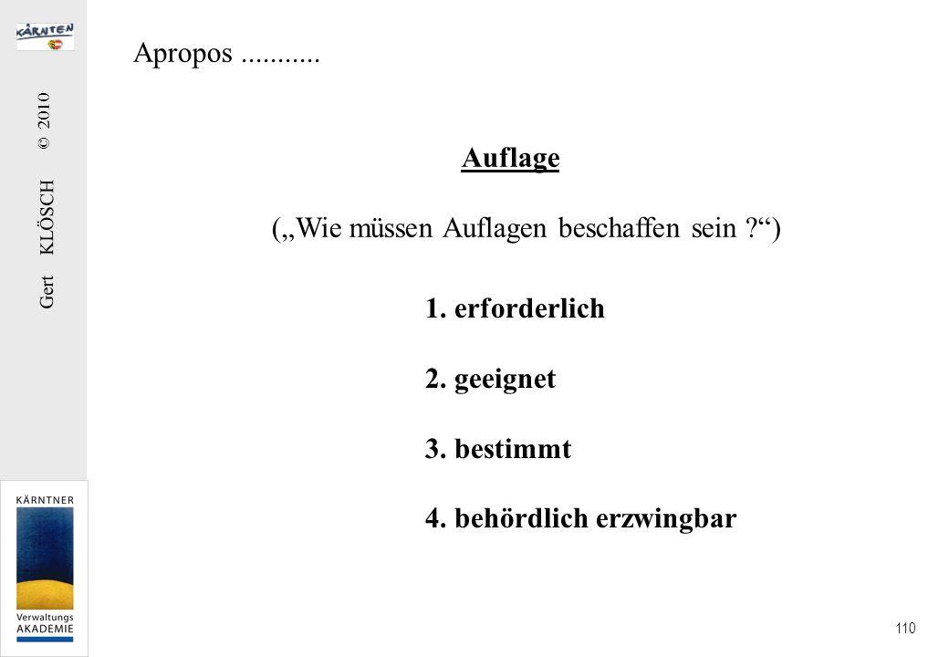 Gert KLÖSCH © 2010 110 Apropos........... Auflage (Wie müssen Auflagen beschaffen sein ?) 1. erforderlich 2. geeignet 3. bestimmt 4. behördlich erzwin