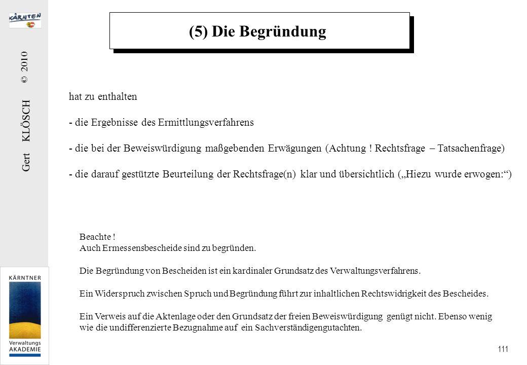 Gert KLÖSCH © 2010 111 (5) Die Begründung hat zu enthalten - die Ergebnisse des Ermittlungsverfahrens - die bei der Beweiswürdigung maßgebenden Erwägu