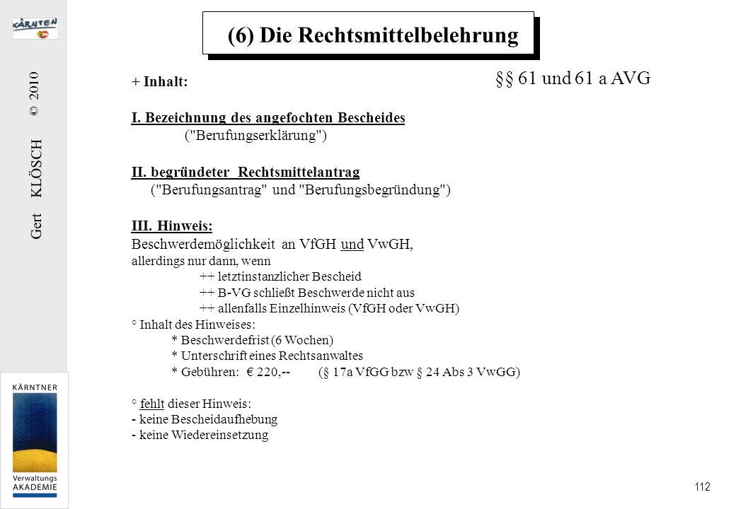 Gert KLÖSCH © 2010 112 (6) Die Rechtsmittelbelehrung + Inhalt: I. Bezeichnung des angefochten Bescheides (