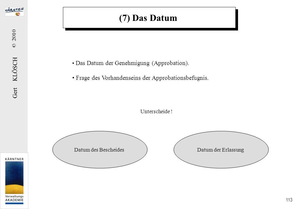 Gert KLÖSCH © 2010 113 (7) Das Datum Das Datum der Genehmigung (Approbation). Frage des Vorhandenseins der Approbationsbefugnis. Datum des BescheidesD