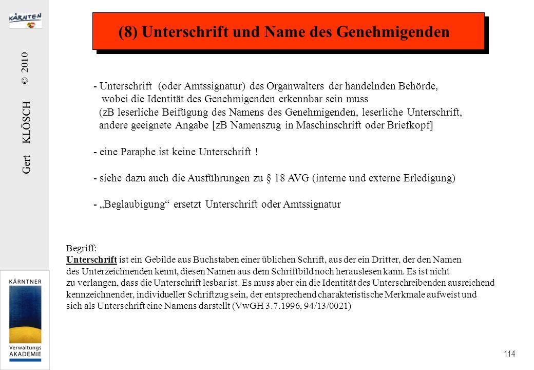 Gert KLÖSCH © 2010 114 (8) Unterschrift und Name des Genehmigenden - Unterschrift (oder Amtssignatur) des Organwalters der handelnden Behörde, wobei d