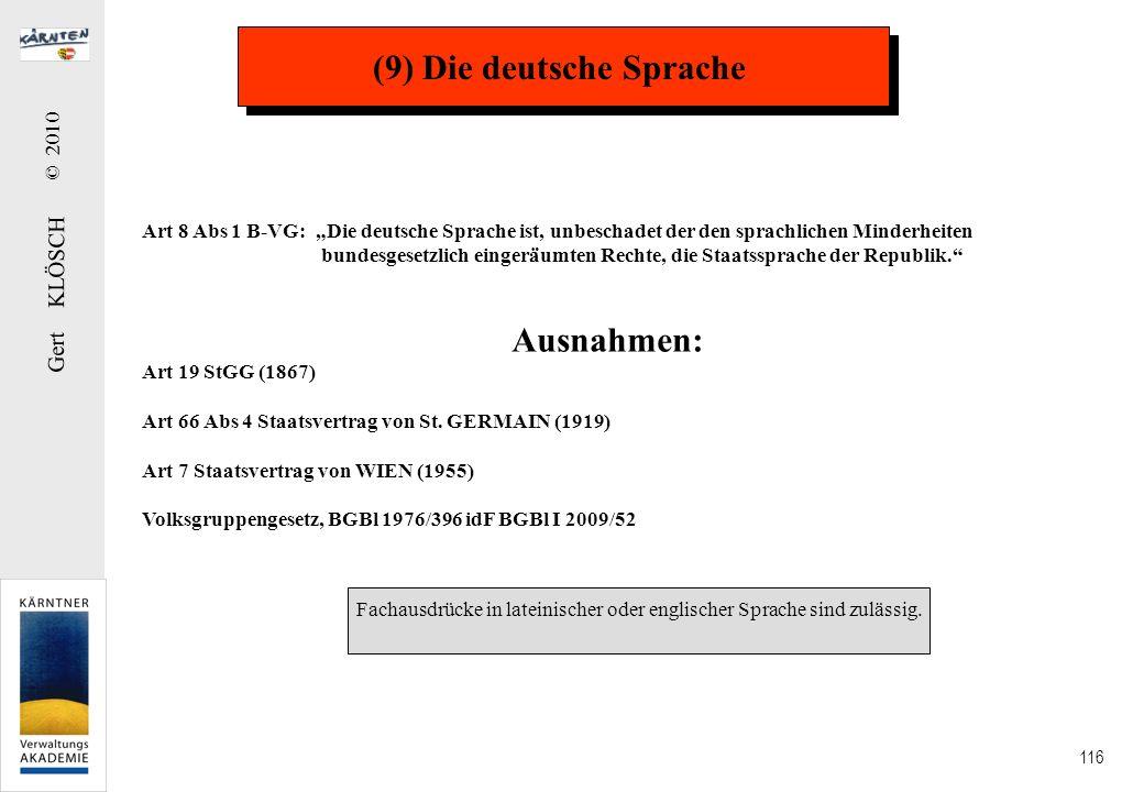 Gert KLÖSCH © 2010 116 (9) Die deutsche Sprache Art 8 Abs 1 B-VG: Die deutsche Sprache ist, unbeschadet der den sprachlichen Minderheiten bundesgesetz