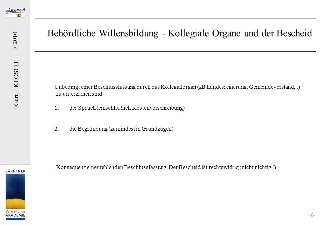 Gert KLÖSCH © 2010 118 Behördliche Willensbildung - Kollegiale Organe und der Bescheid Unbedingt einer Beschlussfassung durch das Kollegialorgan (zB L