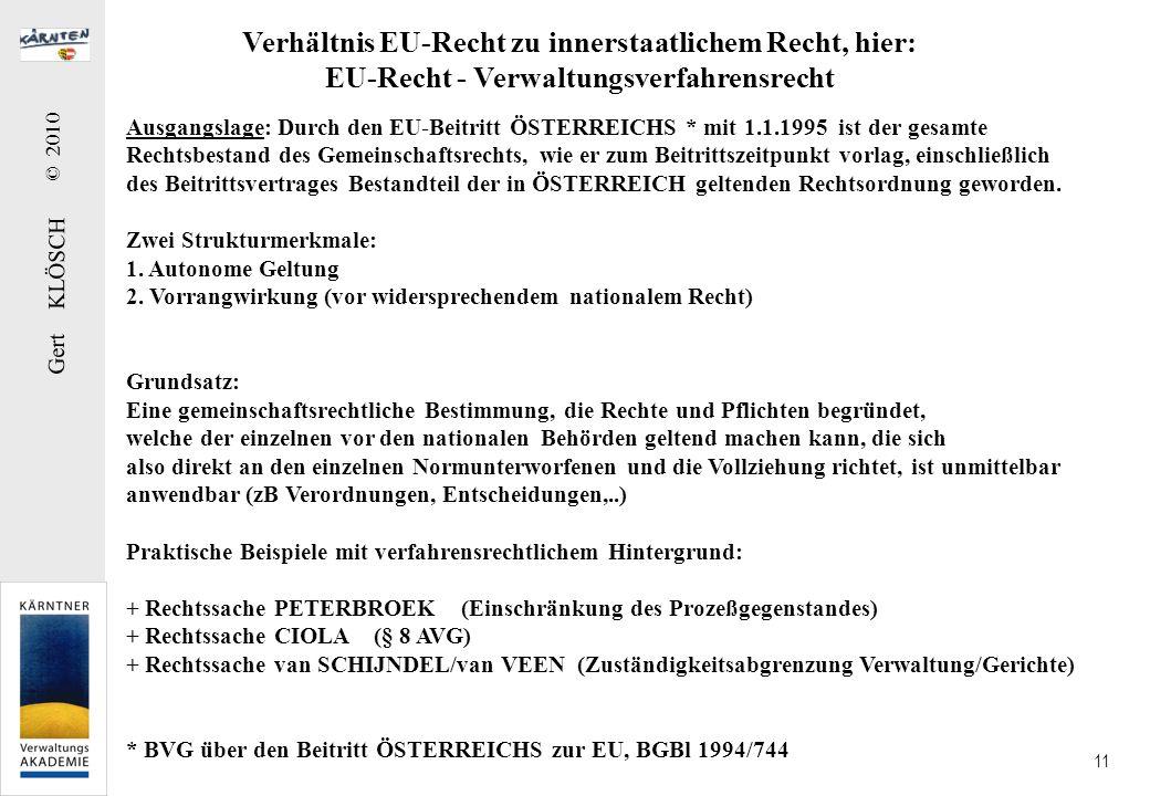 Gert KLÖSCH © 2010 11 Verhältnis EU-Recht zu innerstaatlichem Recht, hier: EU-Recht - Verwaltungsverfahrensrecht Ausgangslage: Durch den EU-Beitritt Ö