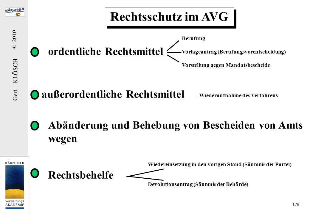 Gert KLÖSCH © 2010 126 Rechtsschutz im AVG ordentliche Rechtsmittel außerordentliche Rechtsmittel Abänderung und Behebung von Bescheiden von Amts wege