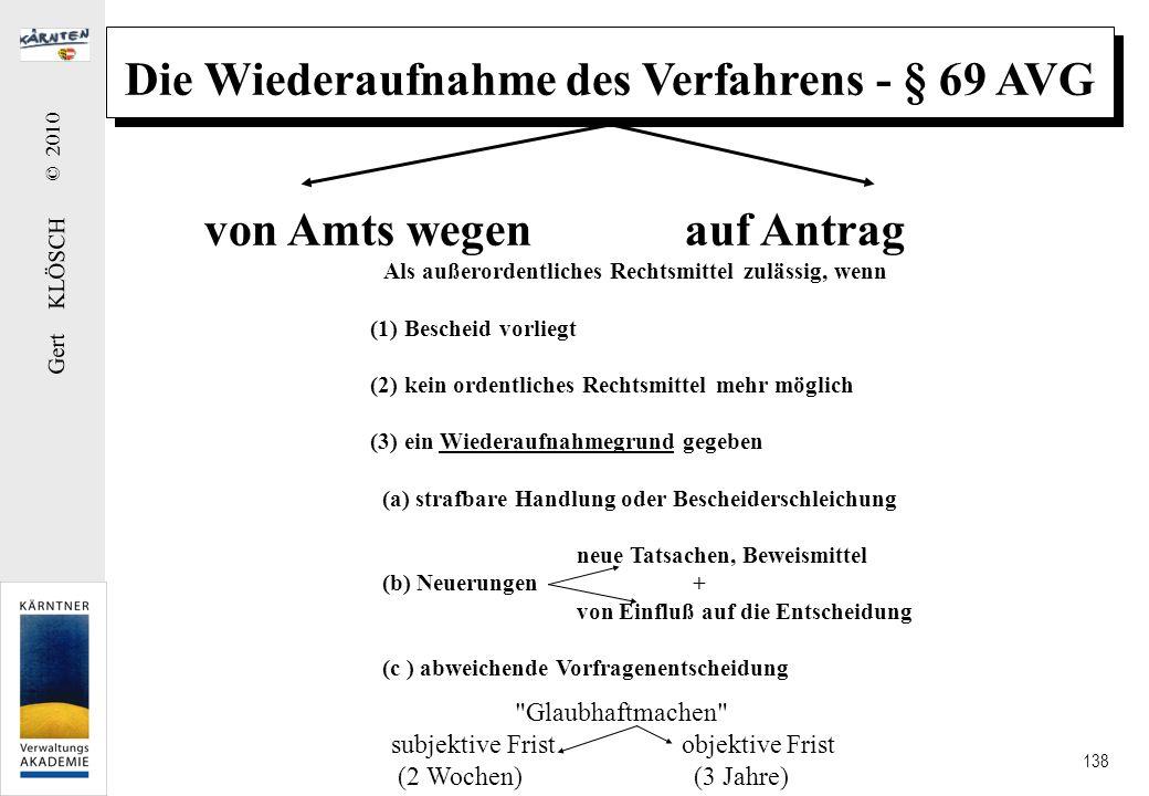 Gert KLÖSCH © 2010 138 Die Wiederaufnahme des Verfahrens - § 69 AVG von Amts wegen auf Antrag Als außerordentliches Rechtsmittel zulässig, wenn (1) Be