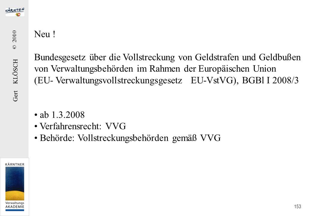 Gert KLÖSCH © 2010 153 Neu ! Bundesgesetz über die Vollstreckung von Geldstrafen und Geldbußen von Verwaltungsbehörden im Rahmen der Europäischen Unio