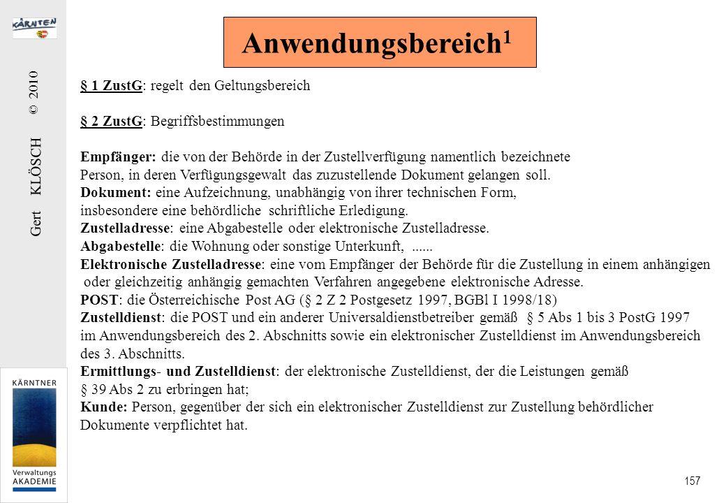 Gert KLÖSCH © 2010 157 Anwendungsbereich 1 § 1 ZustG: regelt den Geltungsbereich § 2 ZustG: Begriffsbestimmungen Empfänger: die von der Behörde in der