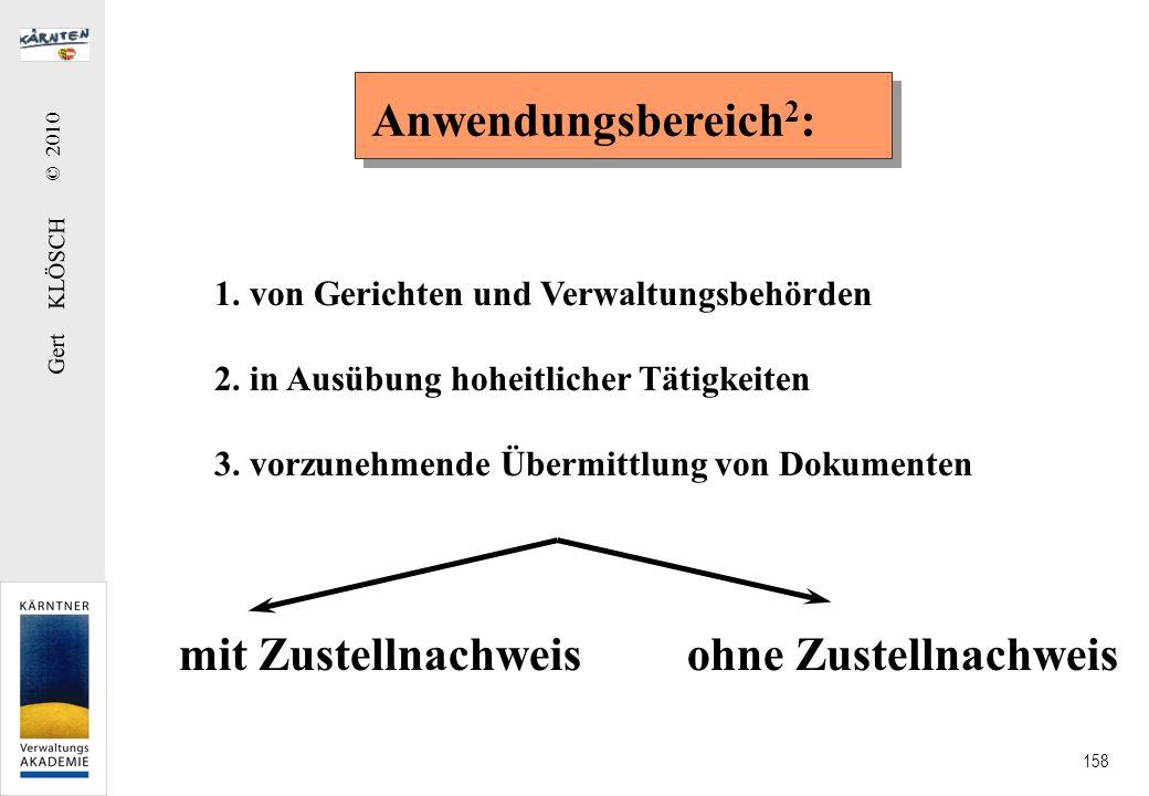 Gert KLÖSCH © 2010 158 Anwendungsbereich 2 : 1. von Gerichten und Verwaltungsbehörden 2. in Ausübung hoheitlicher Tätigkeiten 3. vorzunehmende Übermit